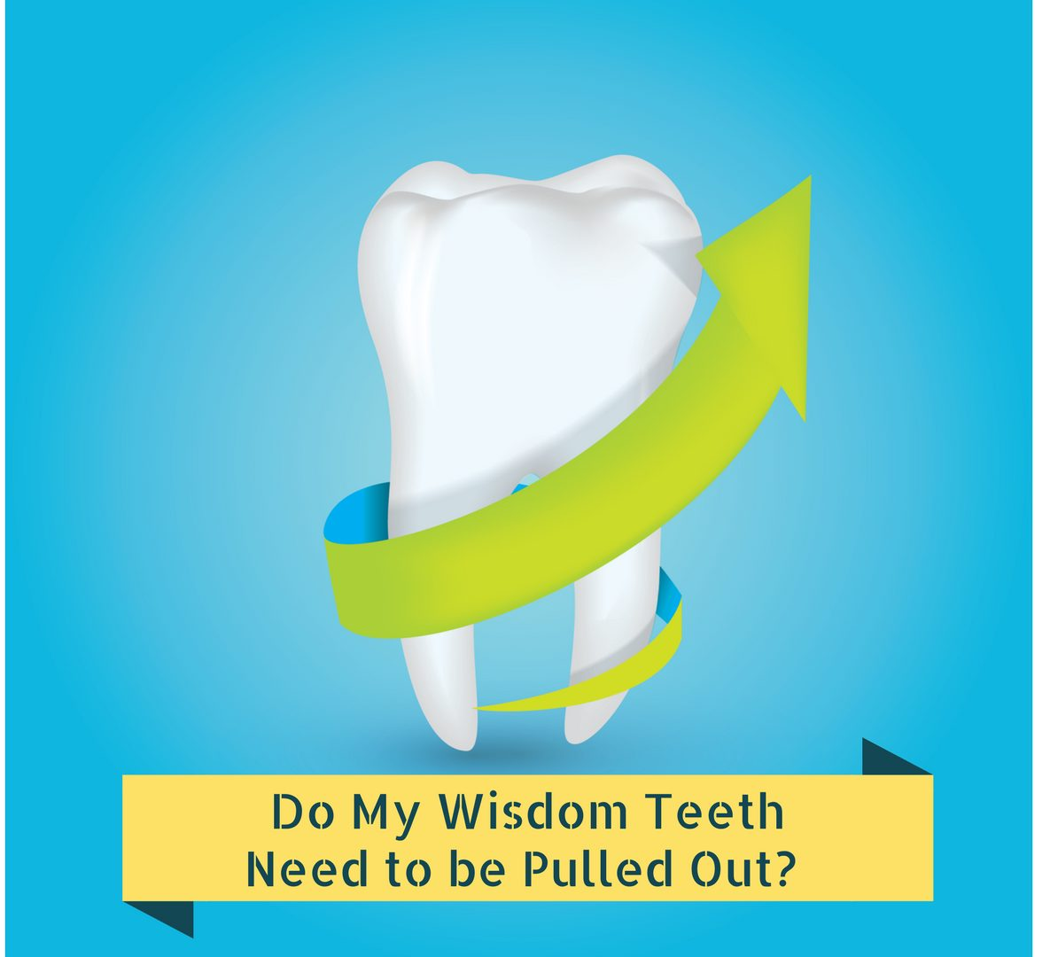 Do my wisdom teeth need to be taken out?
